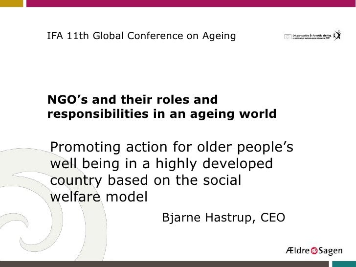 IFA 11th Global Conference on AgeingNGO's and their roles andresponsibilities in an ageing worldPromoting action for older...