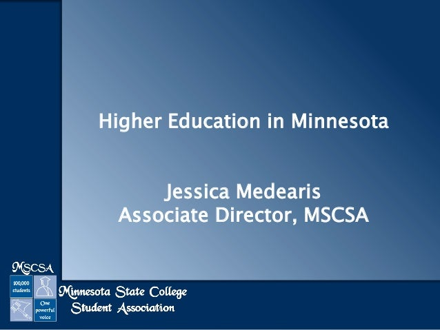 Higher Education in Minnesota Jessica Medearis Associate Director, MSCSA