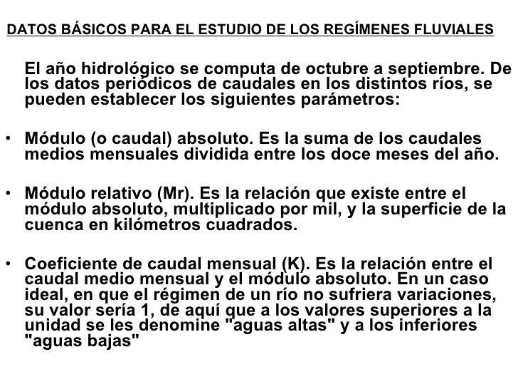 <ul><li>DATOS BÁSICOS PARA EL ESTUDIO DE LOS REGÍMENES FLUVIALES   </li></ul><ul><li>El año hidrológico se computa de octu...