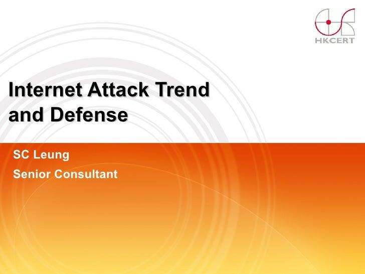 Internet Attack Trend  and Defense SC Leung Senior Consultant