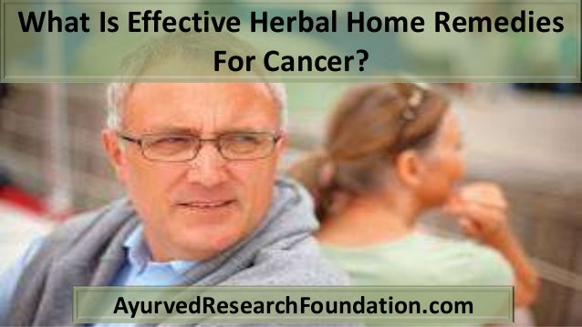 What Is Effective Herbal Home Remedies For Cancer? AyurvedResearchFoundation.com
