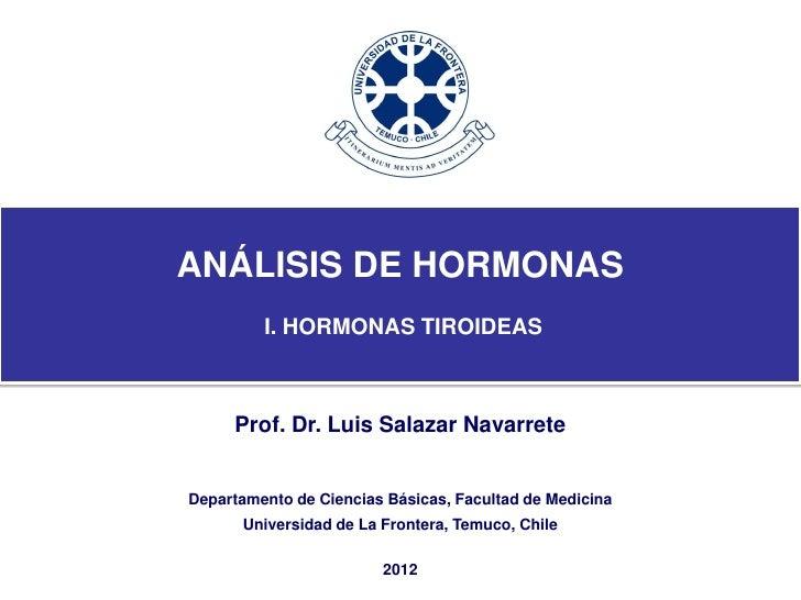 ANÁLISIS DE HORMONAS         I. HORMONAS TIROIDEAS     Prof. Dr. Luis Salazar NavarreteDepartamento de Ciencias Básicas, F...