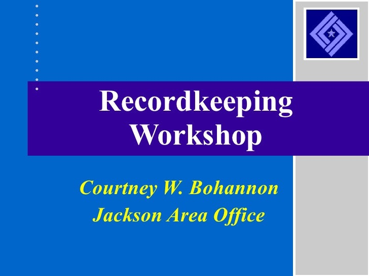 Recordkeeping Workshop Courtney W. Bohannon Jackson Area Office
