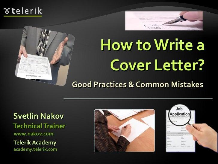 How to Write a Cover Letter? Good Practices & Common Mistakes  <ul><li>Svetlin Nakov </li></ul><ul><li>Telerik Academy </l...