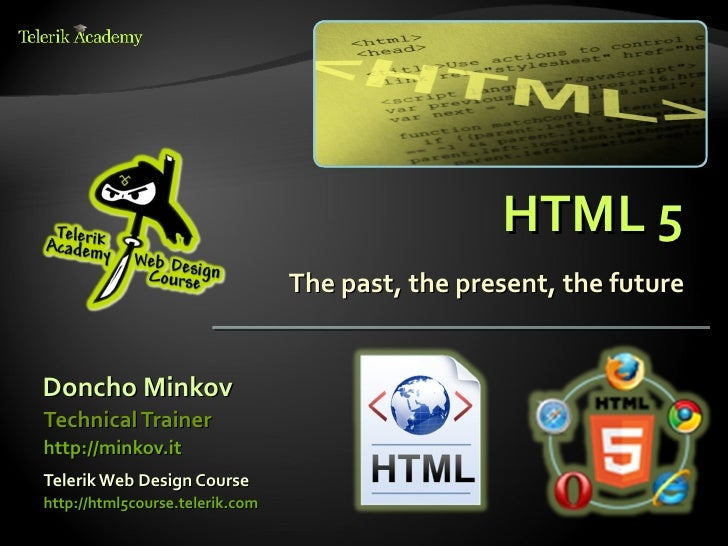 HTML 5                                 The past, the present, the futureDoncho MinkovTechnical Trainerhttp://minkov.itTele...