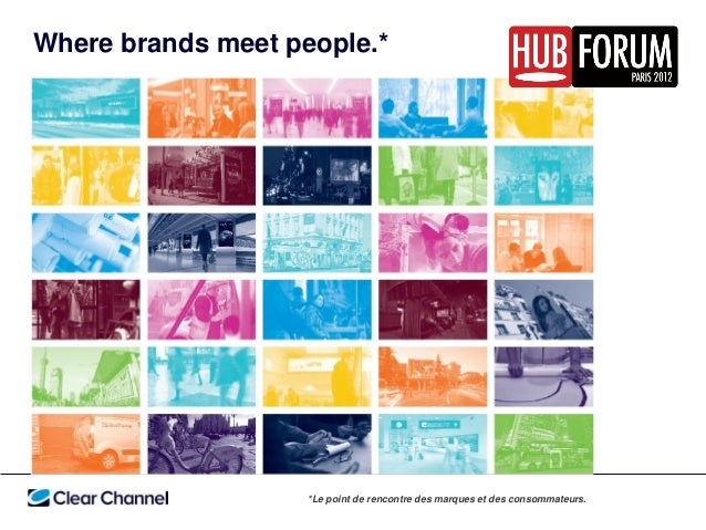 Where brands meet people.*                    *Le point de rencontre des marques et des consommateurs.