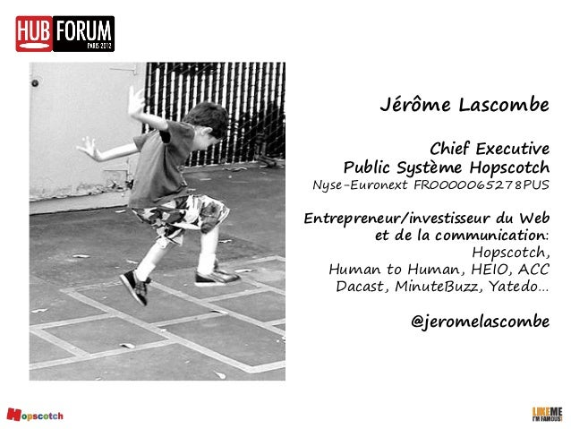 Jérôme Lascombe                Chief Executive     Public Système Hopscotch Nyse-Euronext FR0000065278PUSEntrepreneur/inve...