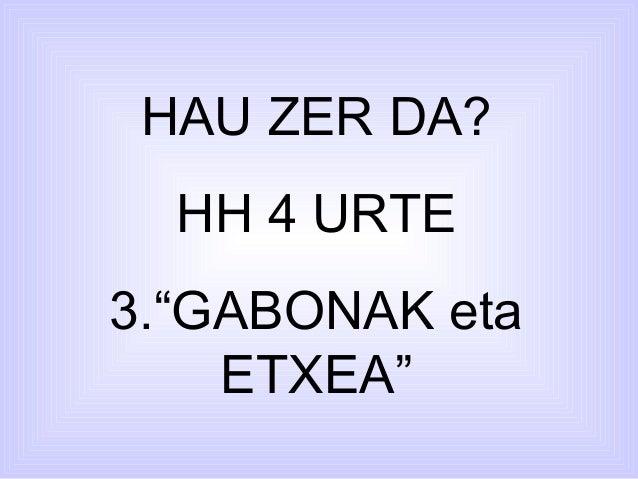 """HAU ZER DA? HH 4 URTE 3.""""GABONAK eta ETXEA"""""""