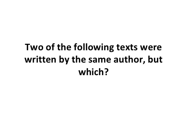 Two of the following texts were written by the same author, but which?