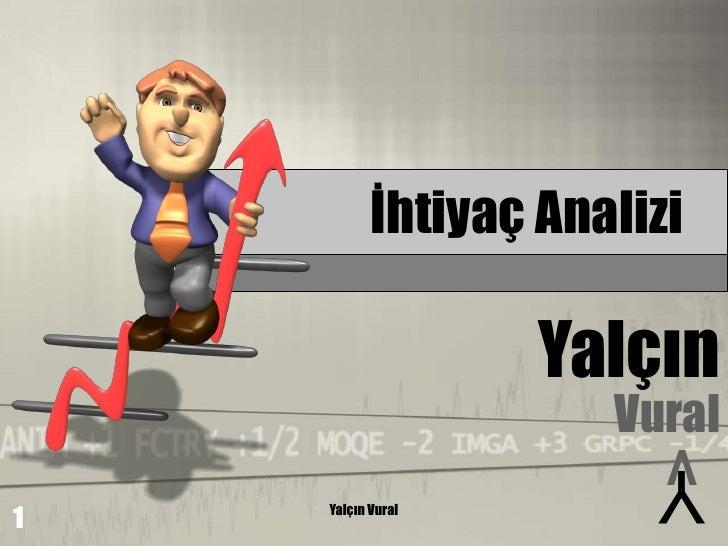 İhtiyaç Analizi                   Yalçın                      Vural                        V                        Y1   Y...