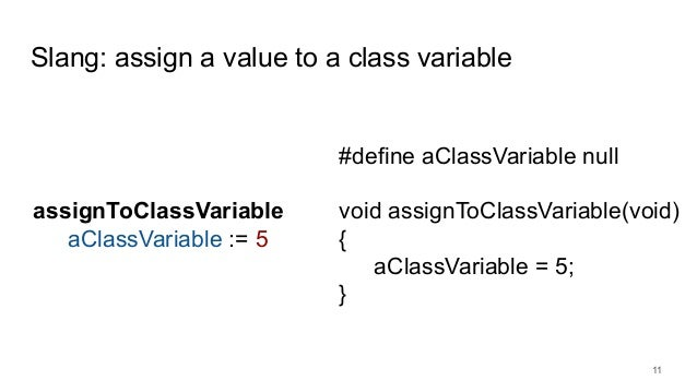 Slang: assign a value to a class variable 11 assignToClassVariable aClassVariable := 5 #define aClassVariable null void as...