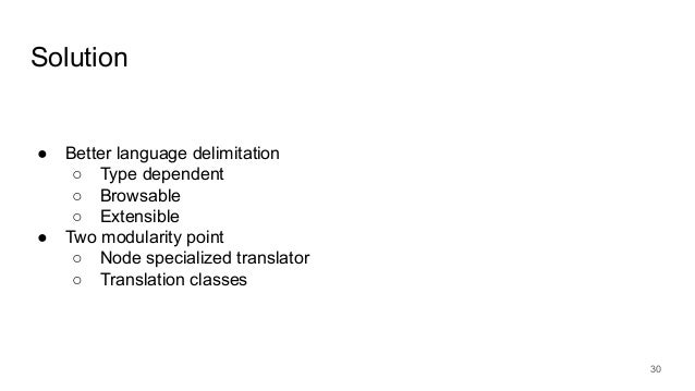 Solution 30 ● Better language delimitation ○ Type dependent ○ Browsable ○ Extensible ● Two modularity point ○ Node special...