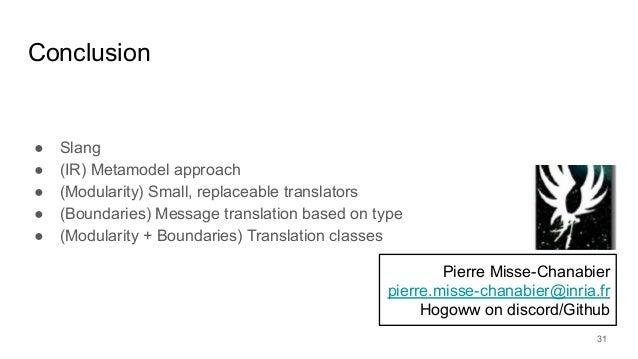 Conclusion ● Slang ● (IR) Metamodel approach ● (Modularity) Small, replaceable translators ● (Boundaries) Message translat...