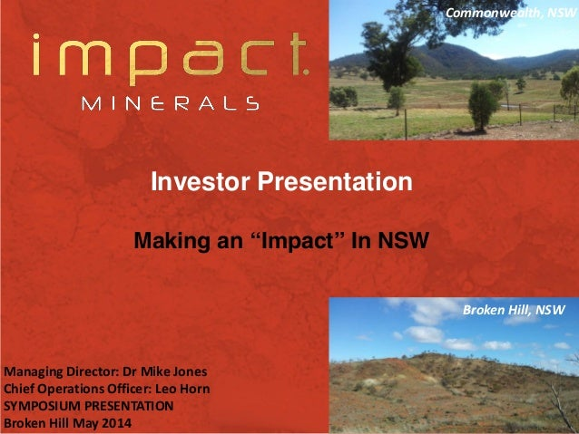 "1 Investor Presentation Making an ""Impact"" In NSW Managing Director: Dr Mike Jones Chief Operations Officer: Leo Horn SYMP..."