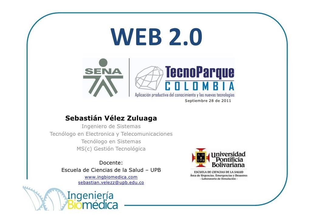 WEB 2.0                                                Septiembre 28 de 2011     Sebastián Vélez Zuluaga           Ingenie...