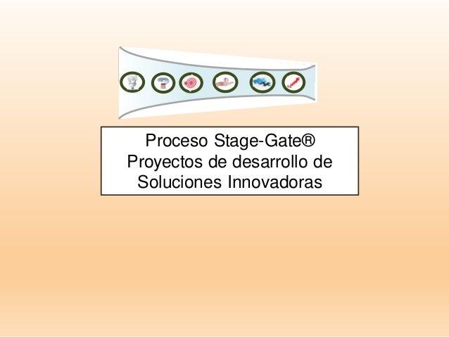Proceso Stage-Gate® Proyectos de desarrollo de Soluciones Innovadoras