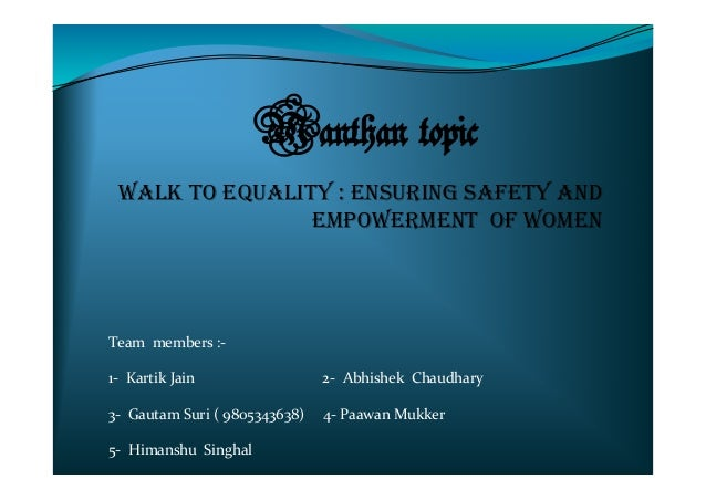 Manthan topic WALK TO EQUALITY : ENSURING SAFETY AND EMPOWERMENT OF WOMEN Team members :- 1- Kartik Jain 2- Abhishek Chaud...