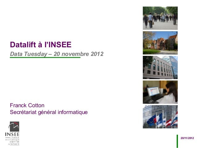 Datalift à l'INSEEData Tuesday – 20 novembre 2012Franck CottonSecrétariat général informatique                            ...