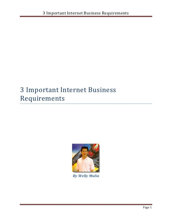3 Important Internet Business Requirements3 Important Internet BusinessRequirements                    By Welly Mulia     ...
