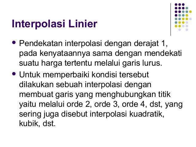 Interpolasi Kuadratik  Interpolasi  orde 2 sering disebut sebagai interpolasi kuadratik, memerlukan 3 titik data.  Bentu...