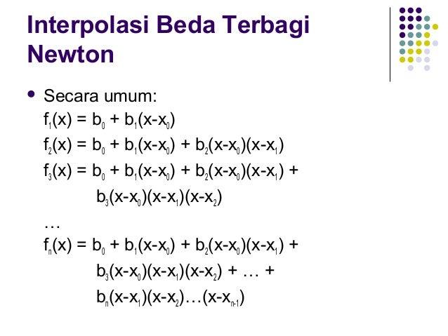 Interpolasi Beda Terbagi Newton Dengan:  b = f(x ) 0 0 b  = f[x1, x0]  b  = f[x2, x1, x0]  1 2  …  b = f[x , x , x , ....