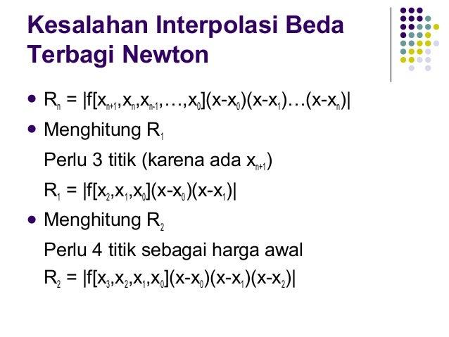Kesalahan Interpolasi Beda Terbagi Newton (Ex.)  Berdasarkan  contoh: R1 =  f[x2,x1,x0](x-x0)(x-x1)  =  0.077 (4-5)(4-2.5...