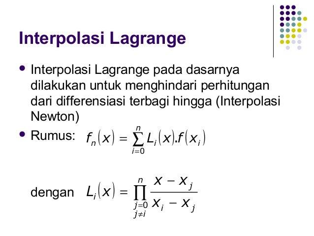 Interpolasi Lagrange  Pendekatan  orde ke-1 f1(x) = L0(x)f(x0) + L1(x)f(x1) x − x1 L0 ( x ) = x0 − x1  x − x0 L1 ( x ) = ...