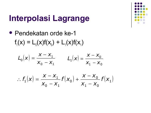 Interpolasi Lagrange  Pendekatan  orde ke-2 f2(x) = L0(x)f(x0) + L1(x)f(x1) + L2(x)f(x2)  x − x1  x − x2  L0 ( x ) =...