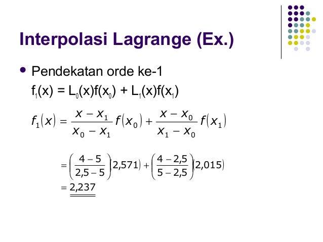 Interpolasi Lagrange (Ex.)   Pendekatan orde ke-2 f2(x) = L0(x)f(x0) + L1(x)f(x1) + L2(x)f(x2)   x − x1  x − x2  ∴ f...