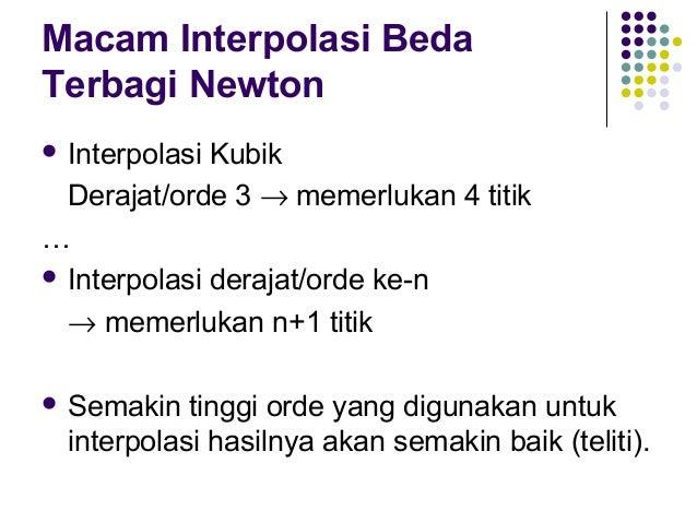 Macam Interpolasi Beda Terbagi Newton  Interpolasi  Kubik Derajat/orde 3 → memerlukan 4 titik …  Interpolasi derajat/ord...