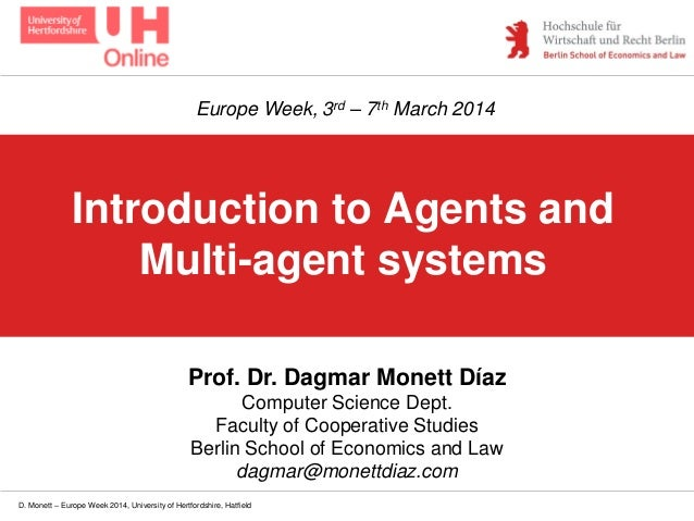 D. Monett – Europe Week 2014, University of Hertfordshire, Hatfield Introduction to Agents and Multi-agent systems Prof. D...