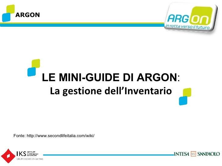 ARGON LE MINI-GUIDE DI ARGON : La gestione dell'Inventario Fonte: http://www.secondlifeitalia.com/wiki/