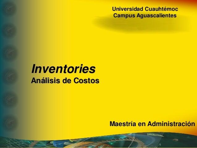 Universidad Cuauhtémoc Campus Aguascalientes Inventories Análisis de Costos Maestría en Administración