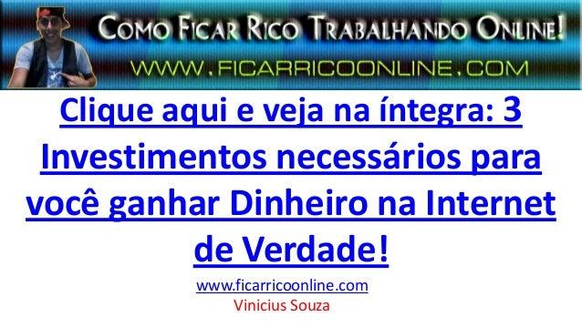 Clique aqui e veja na íntegra: 3 Investimentos necessários para você ganhar Dinheiro na Internet de Verdade! www.ficarrico...
