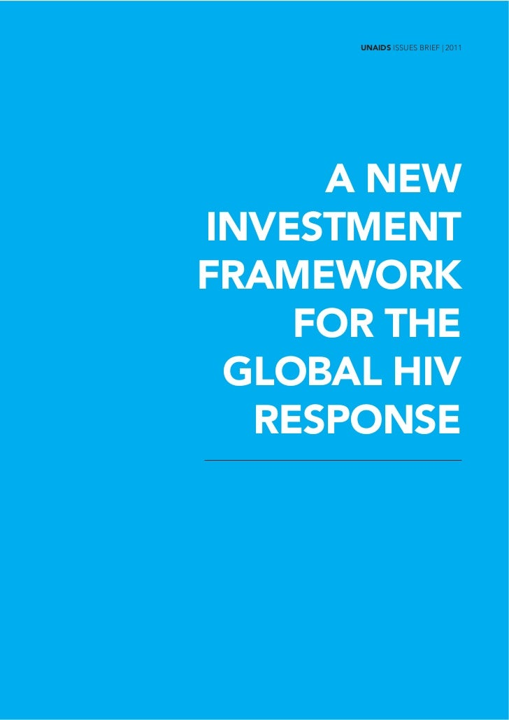 UNAIDS ISSUES BRIEF | 2011     A NEWINVESTMENTFRAMEWORK    FOR THE GLOBAL HIV  RESPONSE
