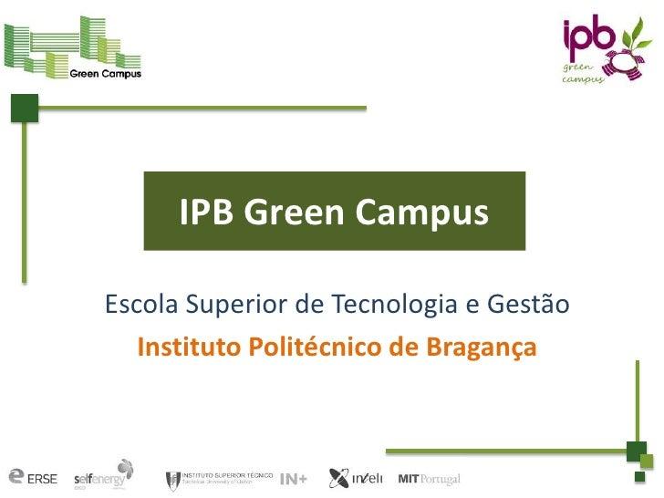 IPB Green CampusEscola Superior de Tecnologia e Gestão   Instituto Politécnico de Bragança