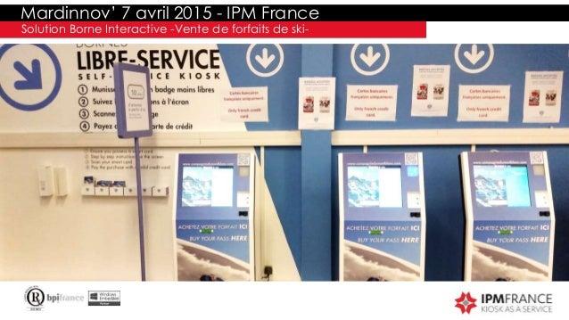 Mardinnov' 7 avril 2015 - IPM France Solution Borne Interactive -Vente de forfaits de ski-