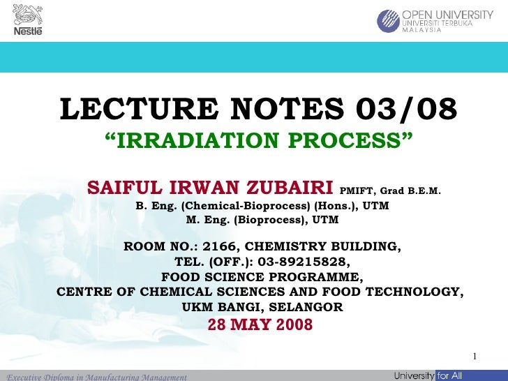 "LECTURE NOTES 03/08 ""IRRADIATION PROCESS"" SAIFUL IRWAN ZUBAIRI   PMIFT, Grad B.E.M.   B. Eng. (Chemical-Bioprocess) (Hons...."