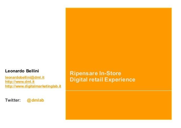 Ripensare In-Store Digital retail Experience Leonardo Bellini leonardobellini@dml.it http://www.dml.it http://www.digitalm...