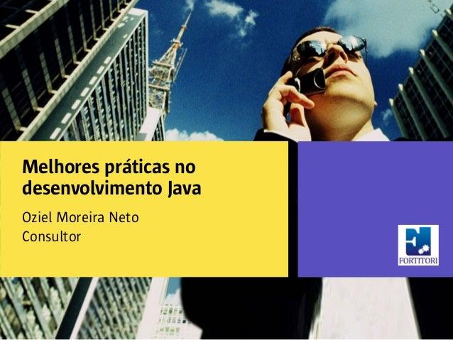 Melhores práticas no  desenvolvimento Java  Oziel Moreira Neto  Consultor
