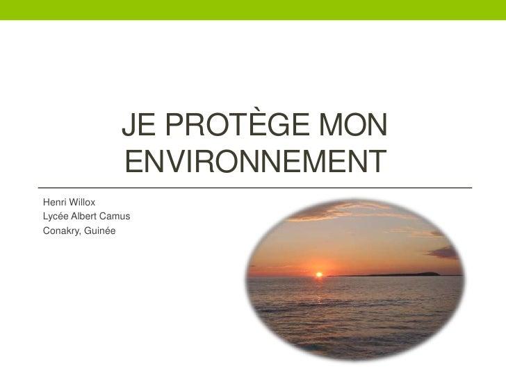 Je protègemonenvironnement<br />Henri Willox<br />Lycée Albert Camus<br />Conakry, Guinée<br />