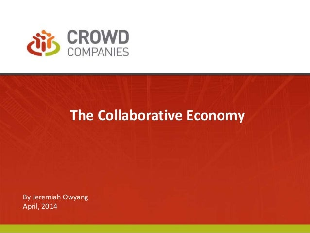 The Collaborative Economy By Jeremiah Owyang April, 2014