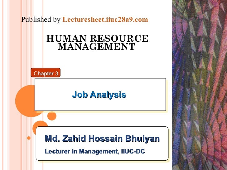 HUMAN RESOURCE MANAGEMENT   Job Analysis  Chapter 3 Md. Zahid Hossain Bhuiyan Lecturer in Management, IIUC-DC Published by...
