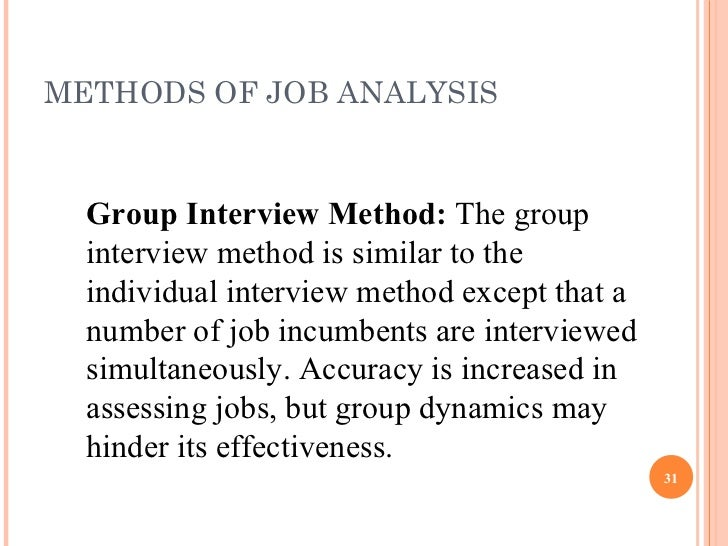 job analysis methods A job analysis is a detailed look at a particular job or job classification it is a process used to identify all of the specific tasks (work/objectives) required to.
