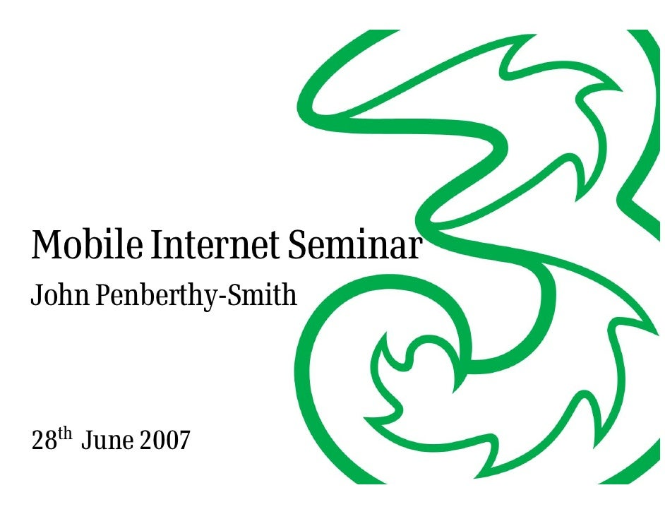 Mobile Internet Seminar John Penberthy-Smith    28th June 2007