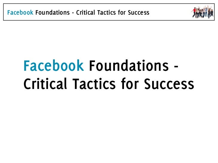 Facebook Foundations - Critical Tactics for Success     Facebook Foundations -     Critical Tactics for Success