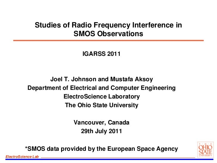 Studies of Radio Frequency Interference in SMOS Observations<br />IGARSS 2011<br />Joel T. Johnson and Mustafa Aksoy<br />...
