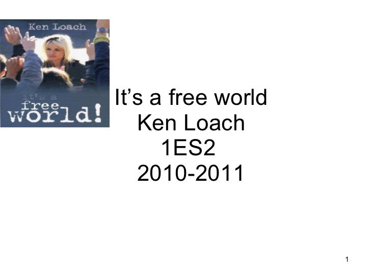It's a free world Ken Loach 1ES2  2010-2011