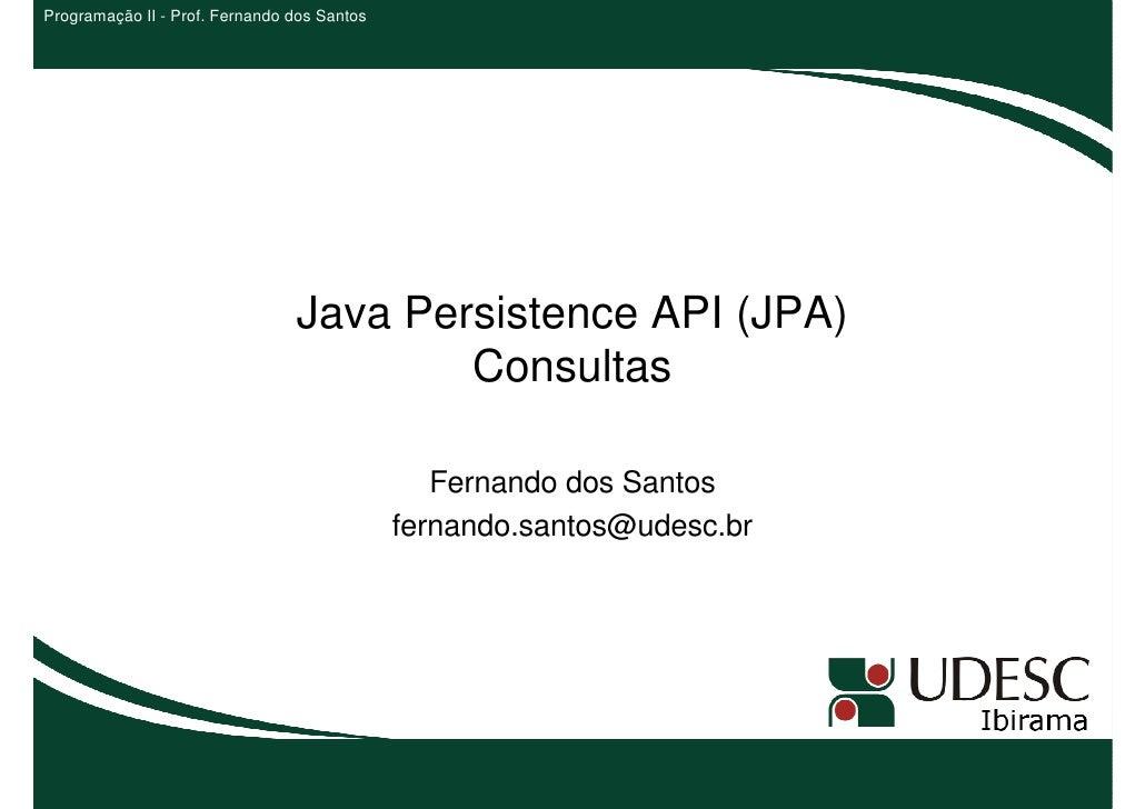 Programação II - Prof. Fernando dos Santos                                Java Persistence API (JPA)                      ...
