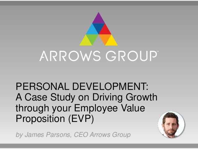 PERSONAL DEVELOPMENT: A Case Study on Driving Growth through your Employee Value Proposition (EVP) by James Parsons, CEO A...